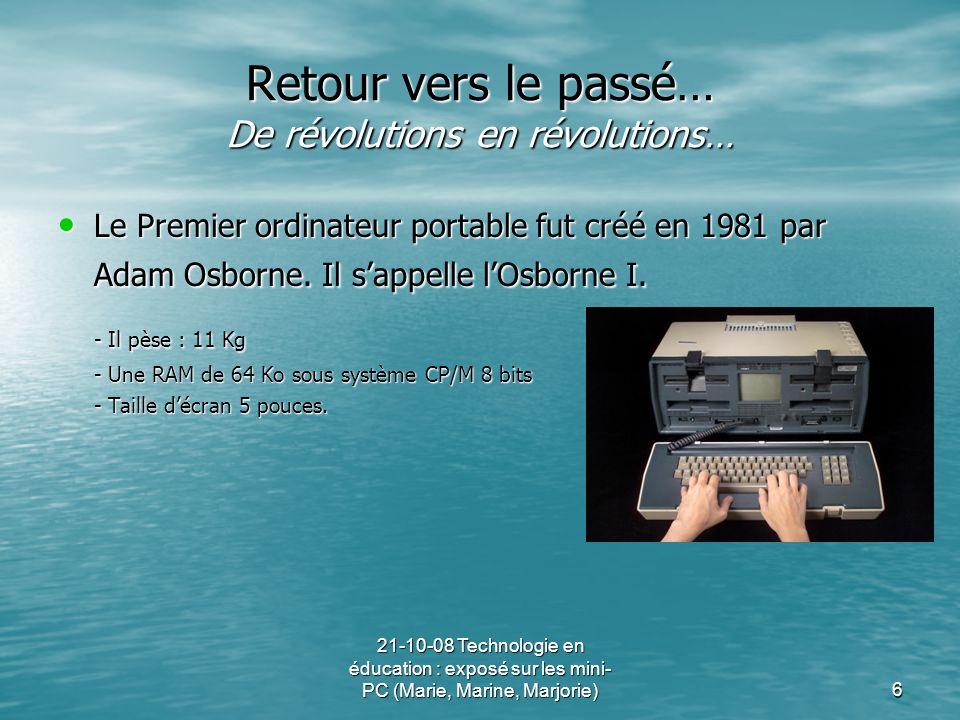21-10-08 Technologie en éducation : exposé sur les mini- PC (Marie, Marine, Marjorie)6 Retour vers le passé… De révolutions en révolutions… Le Premier