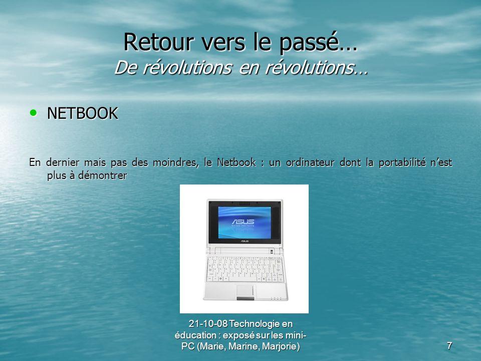 21-10-08 Technologie en éducation : exposé sur les mini- PC (Marie, Marine, Marjorie)7 Retour vers le passé… De révolutions en révolutions… NETBOOK NE