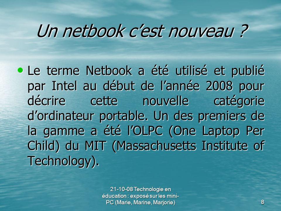 21-10-08 Technologie en éducation : exposé sur les mini- PC (Marie, Marine, Marjorie)8 Un netbook cest nouveau ? Le terme Netbook a été utilisé et pub