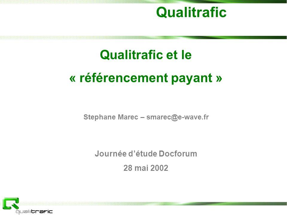 1 120 février 2002 Qualitrafic Qualitrafic et le « référencement payant » Stephane Marec – smarec@e-wave.fr Journée détude Docforum 28 mai 2002