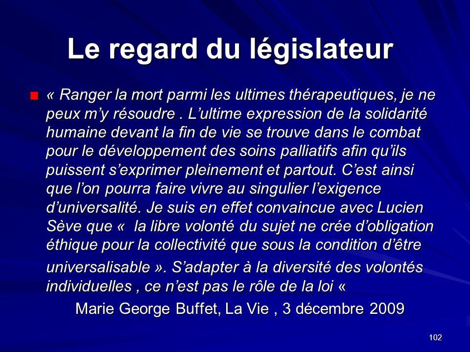 102 Le regard du législateur « Ranger la mort parmi les ultimes thérapeutiques, je ne peux my résoudre. Lultime expression de la solidarité humaine de