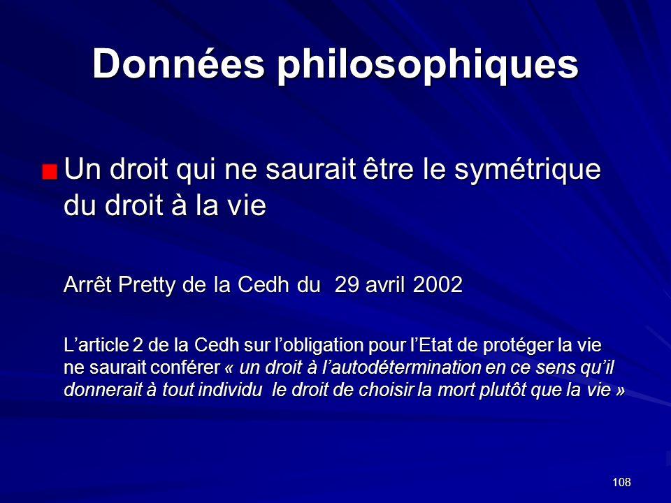 108 Données philosophiques Un droit qui ne saurait être le symétrique du droit à la vie Arrêt Pretty de la Cedh du 29 avril 2002 Larticle 2 de la Cedh