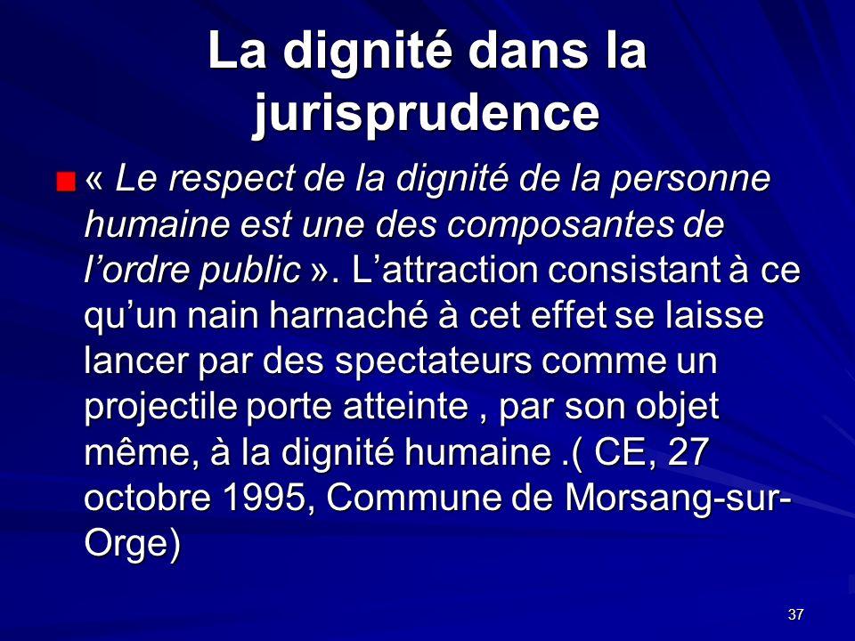 37 La dignité dans la jurisprudence « Le respect de la dignité de la personne humaine est une des composantes de lordre public ». Lattraction consista