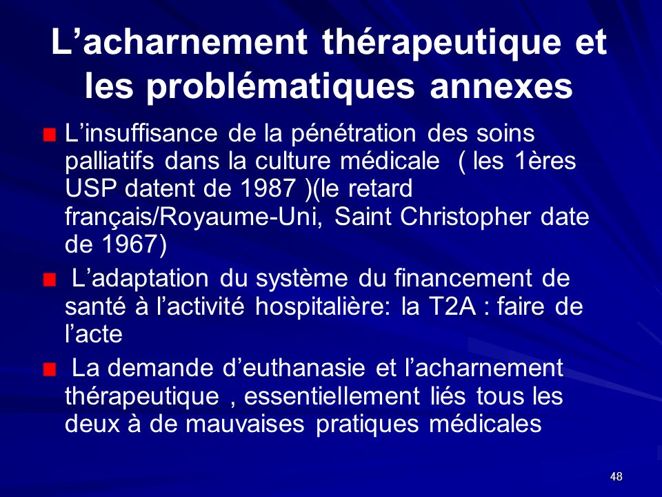 48 Lacharnement thérapeutique et les problématiques annexes Linsuffisance de la pénétration des soins palliatifs dans la culture médicale ( les 1ères