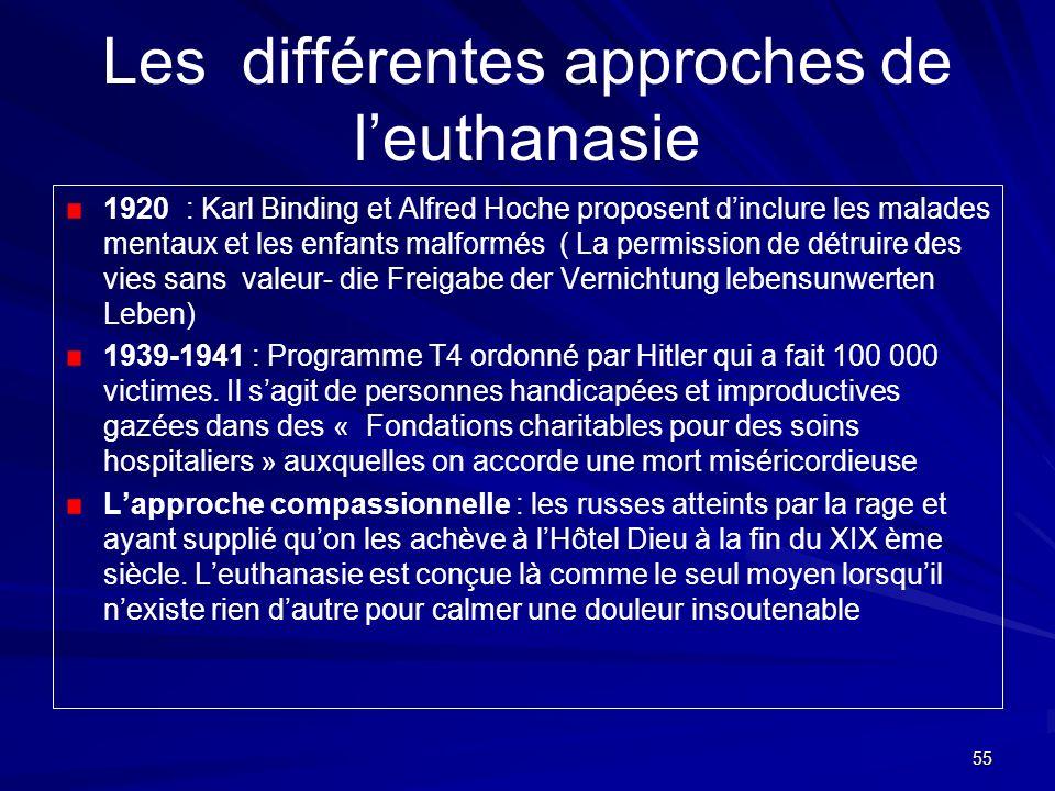 55 Les différentes approches de leuthanasie 1920 : Karl Binding et Alfred Hoche proposent dinclure les malades mentaux et les enfants malformés ( La p