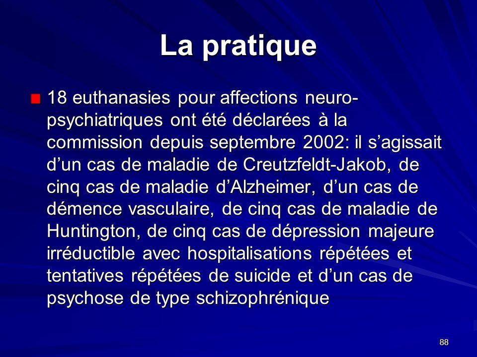 88 La pratique 18 euthanasies pour affections neuro- psychiatriques ont été déclarées à la commission depuis septembre 2002: il sagissait dun cas de m