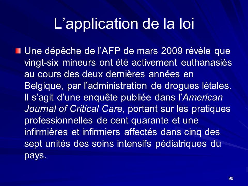 90 Lapplication de la loi Une dépêche de lAFP de mars 2009 révèle que vingt-six mineurs ont été activement euthanasiés au cours des deux dernières ann