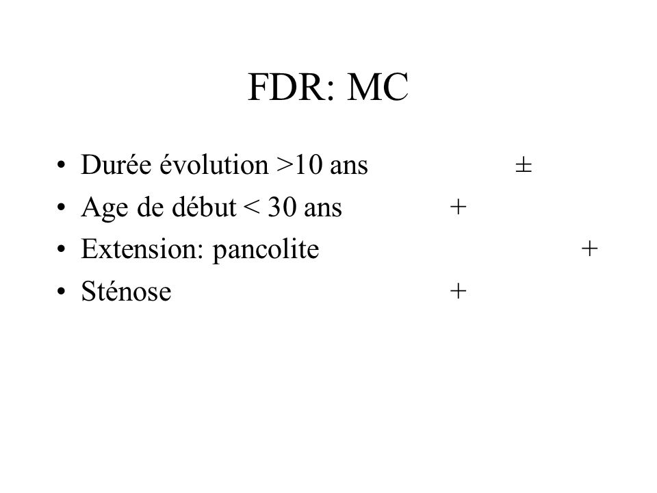 FDR: MC Durée évolution >10 ans± Age de début < 30 ans+ Extension: pancolite+ Sténose+