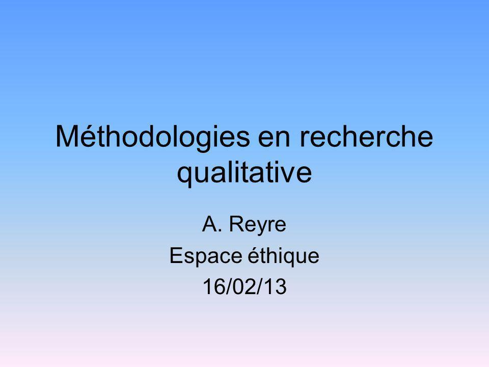 Méthodologies en recherche qualitative A. Reyre Espace éthique 16/02/13