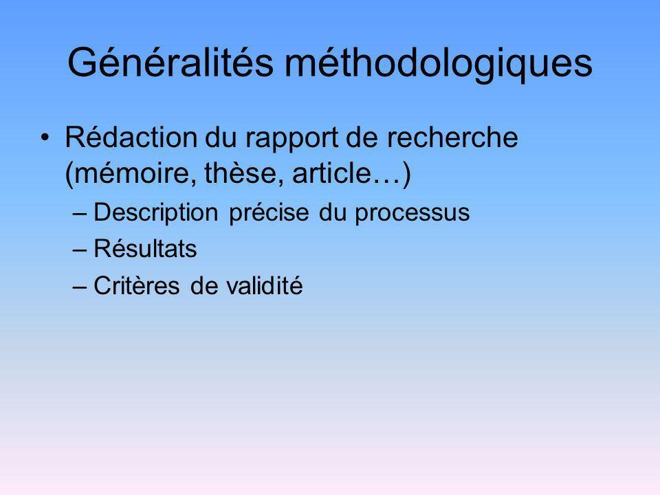 Généralités méthodologiques Rédaction du rapport de recherche (mémoire, thèse, article…) –Description précise du processus –Résultats –Critères de val