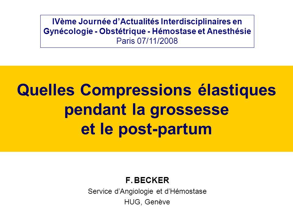 Quelles Compressions élastiques pendant la grossesse et le post-partum F. BECKER Service dAngiologie et dHémostase HUG, Genève IVème Journée dActualit