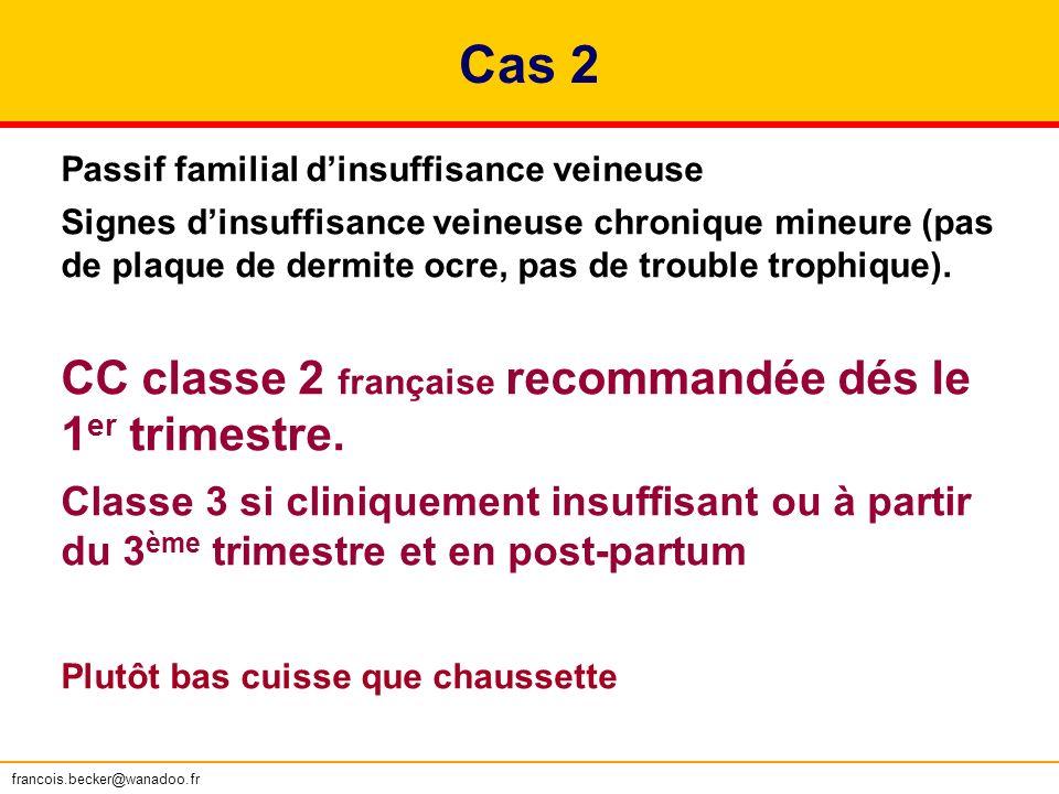 Cas 2 Passif familial dinsuffisance veineuse Signes dinsuffisance veineuse chronique mineure (pas de plaque de dermite ocre, pas de trouble trophique)