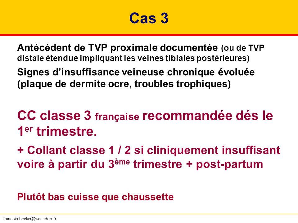 Cas 3 Antécédent de TVP proximale documentée (ou de TVP distale étendue impliquant les veines tibiales postérieures) Signes dinsuffisance veineuse chr