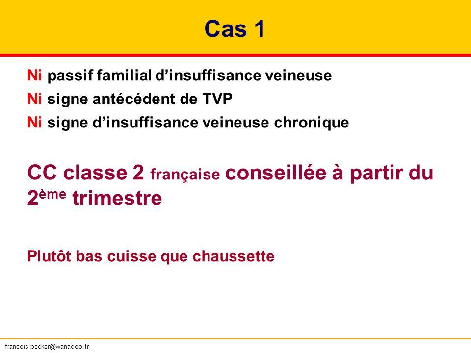 Cas 1 Ni passif familial dinsuffisance veineuse Ni signe antécédent de TVP Ni signe dinsuffisance veineuse chronique CC classe 2 française conseillée