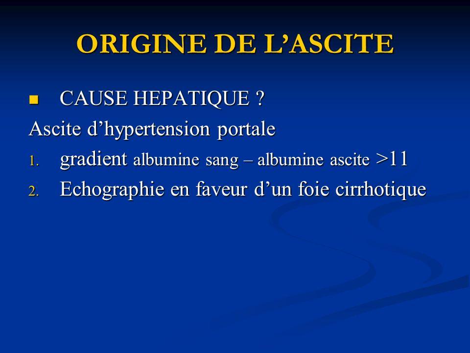 ORIGINE DE LASCITE CAUSE HEPATIQUE .CAUSE HEPATIQUE .