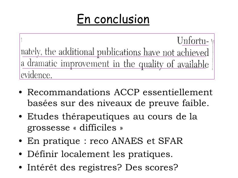 En conclusion Recommandations ACCP essentiellement basées sur des niveaux de preuve faible. Etudes thérapeutiques au cours de la grossesse « difficile