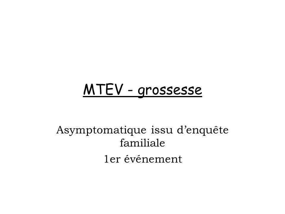 MTEV - grossesse Asymptomatique issu denquête familiale 1er événement