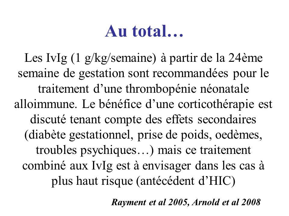 Au total… Les IvIg (1 g/kg/semaine) à partir de la 24ème semaine de gestation sont recommandées pour le traitement dune thrombopénie néonatale alloimm