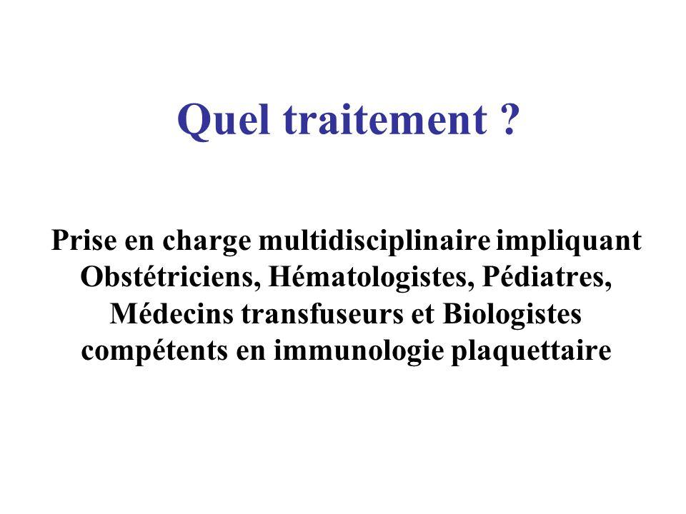 Quel traitement ? Prise en charge multidisciplinaire impliquant Obstétriciens, Hématologistes, Pédiatres, Médecins transfuseurs et Biologistes compéte
