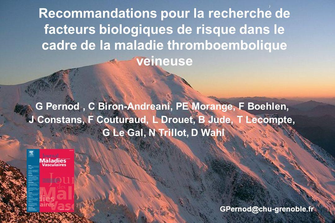 GPernod@chu-grenoble.fr Recommandations pour la recherche de facteurs biologiques de risque dans le cadre de la maladie thromboembolique veineuse G Pe