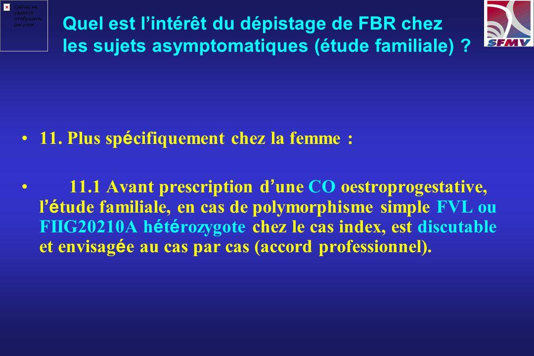 11. Plus sp é cifiquement chez la femme : 11.1 Avant prescription d une CO oestroprogestative, l é tude familiale, en cas de polymorphisme simple FVL