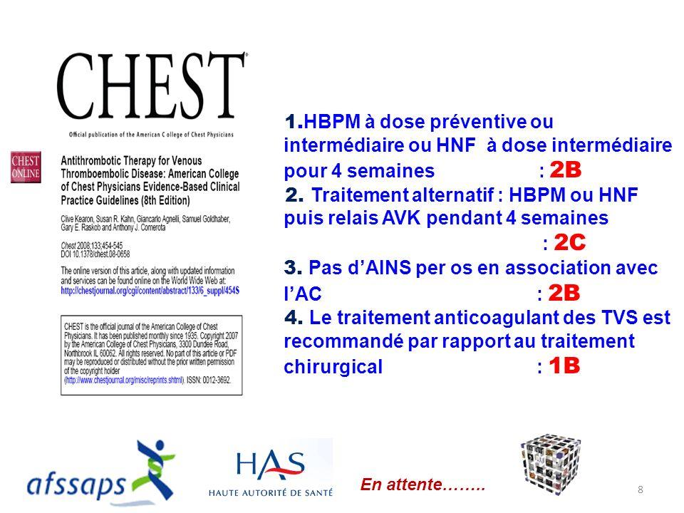 1. HBPM à dose préventive ou intermédiaire ou HNF à dose intermédiaire pour 4 semaines : 2B 2. Traitement alternatif : HBPM ou HNF puis relais AVK pen