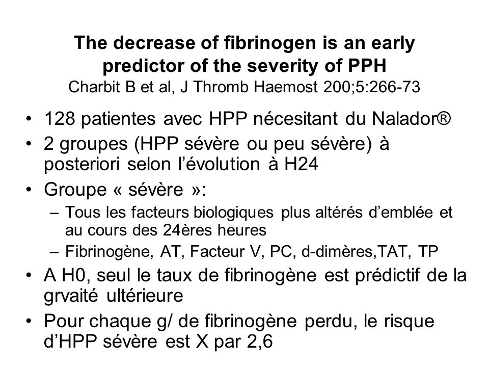 The decrease of fibrinogen is an early predictor of the severity of PPH Charbit B et al, J Thromb Haemost 200;5:266-73 128 patientes avec HPP nécesita