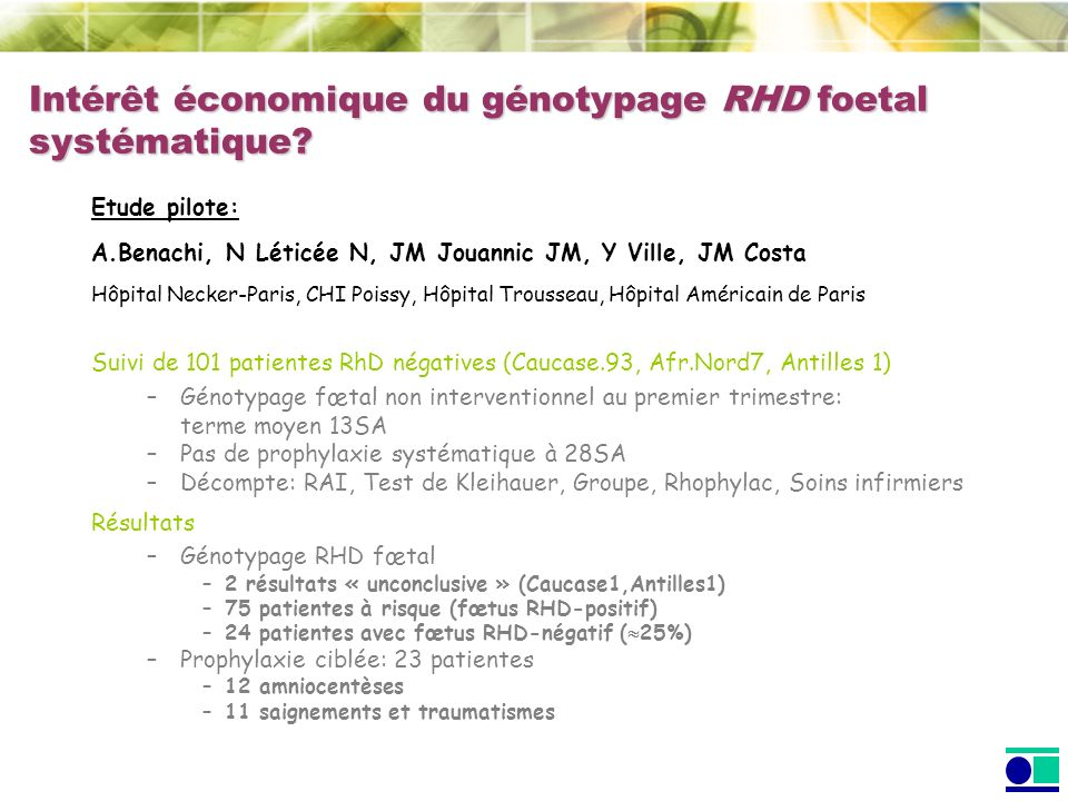Intérêt économique du génotypage RHD foetal systématique? Etude pilote: A.Benachi, N Léticée N, JM Jouannic JM, Y Ville, JM Costa Hôpital Necker-Paris