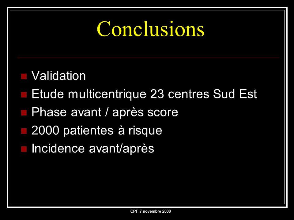 CPF 7 novembre 2008 Conclusions Validation Etude multicentrique 23 centres Sud Est Phase avant / après score 2000 patientes à risque Incidence avant/a