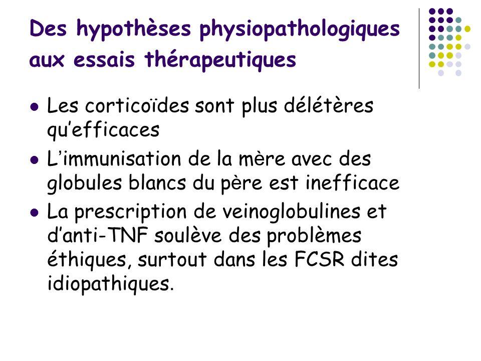 Des hypothèses physiopathologiques aux essais thérapeutiques Les corticoïdes sont plus délétères quefficaces L immunisation de la m è re avec des glob