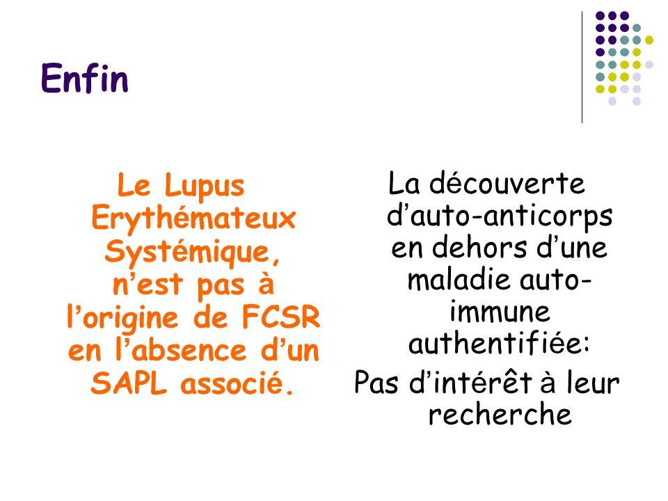Enfin Le Lupus Eryth é mateux Syst é mique, n est pas à l origine de FCSR en l absence d un SAPL associ é. La d é couverte d auto-anticorps en dehors