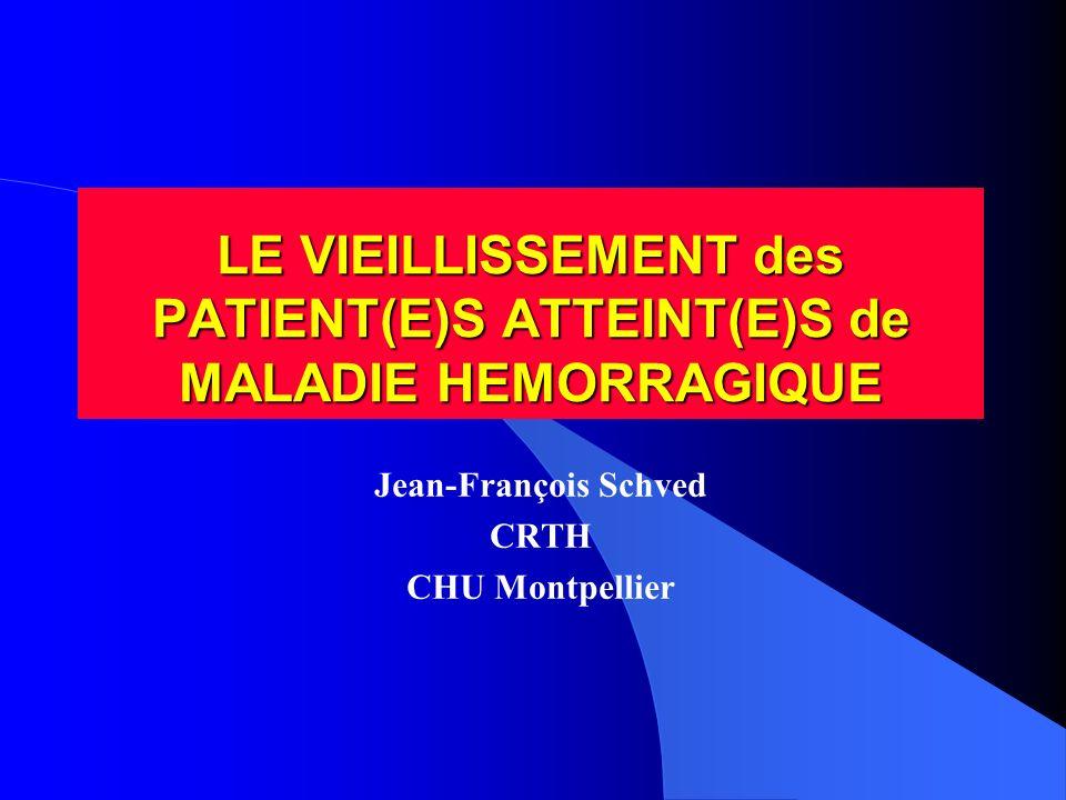 LE VIEILLISSEMENT des PATIENT(E)S ATTEINT(E)S de MALADIE HEMORRAGIQUE Jean-François Schved CRTH CHU Montpellier