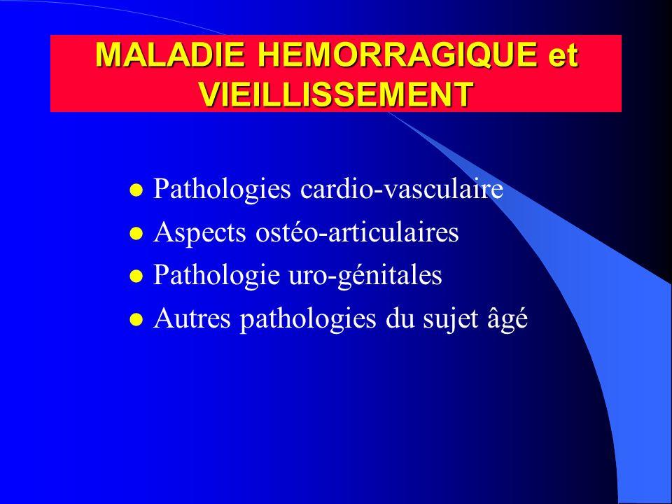 l Pathologies cardio-vasculaire l Aspects ostéo-articulaires l Pathologie uro-génitales l Autres pathologies du sujet âgé MALADIE HEMORRAGIQUE et VIEI
