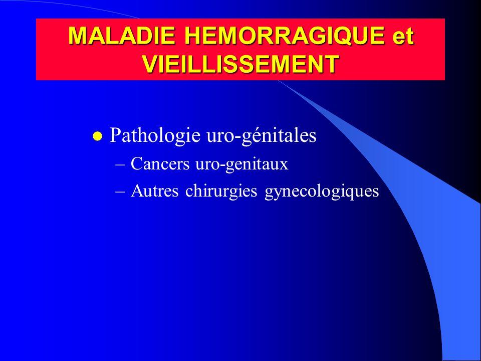 l Pathologie uro-génitales –Cancers uro-genitaux –Autres chirurgies gynecologiques MALADIE HEMORRAGIQUE et VIEILLISSEMENT