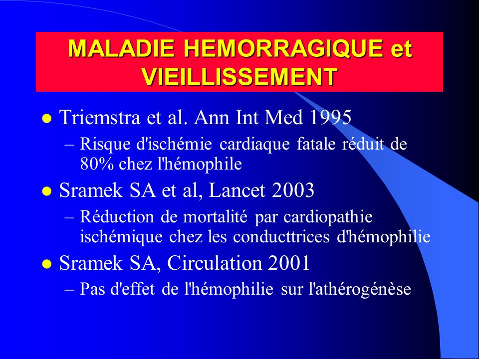 l Triemstra et al. Ann Int Med 1995 –Risque d'ischémie cardiaque fatale réduit de 80% chez l'hémophile l Sramek SA et al, Lancet 2003 –Réduction de mo