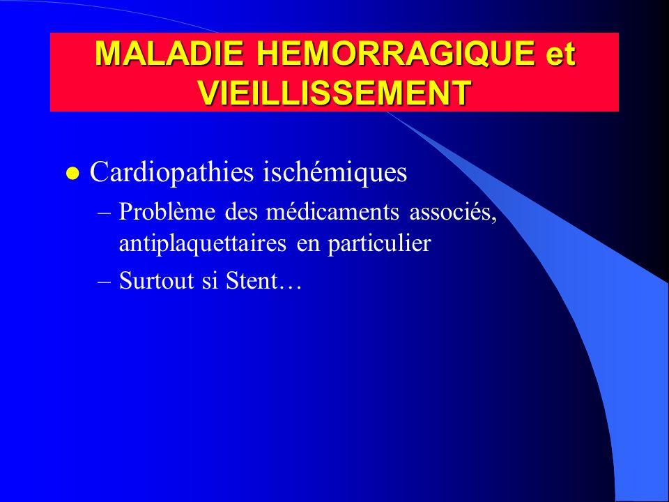 l Cardiopathies ischémiques –Problème des médicaments associés, antiplaquettaires en particulier –Surtout si Stent… MALADIE HEMORRAGIQUE et VIEILLISSE