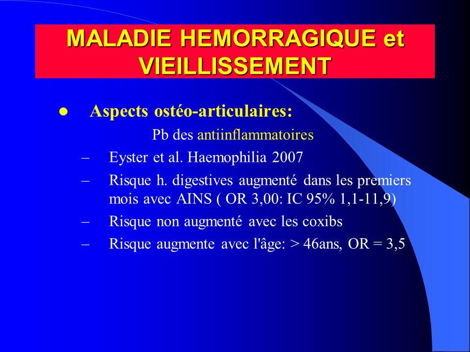 l Aspects ostéo-articulaires: –Si chirurgie: l Facteurs de risque chirurgicaux liés à lâge l Pb de prévention des phlébites –Risque veineux augmente avec âge MALADIE HEMORRAGIQUE et VIEILLISSEMENT
