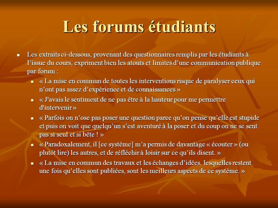 Les forums étudiants Les extraits ci-dessous, provenant des questionnaires remplis par les étudiants à lissue du cours, expriment bien les atouts et l