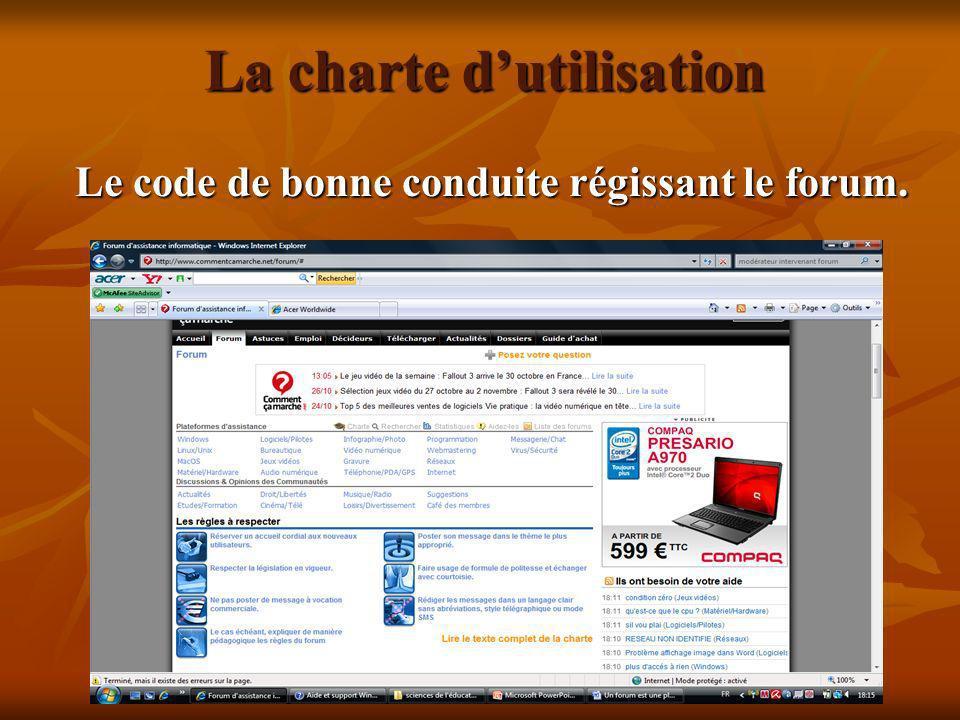 La charte dutilisation Le code de bonne conduite régissant le forum.