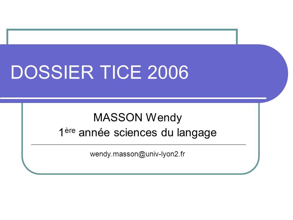 DOSSIER TICE 2006 MASSON Wendy 1 ère année sciences du langage wendy.masson@univ-lyon2.fr