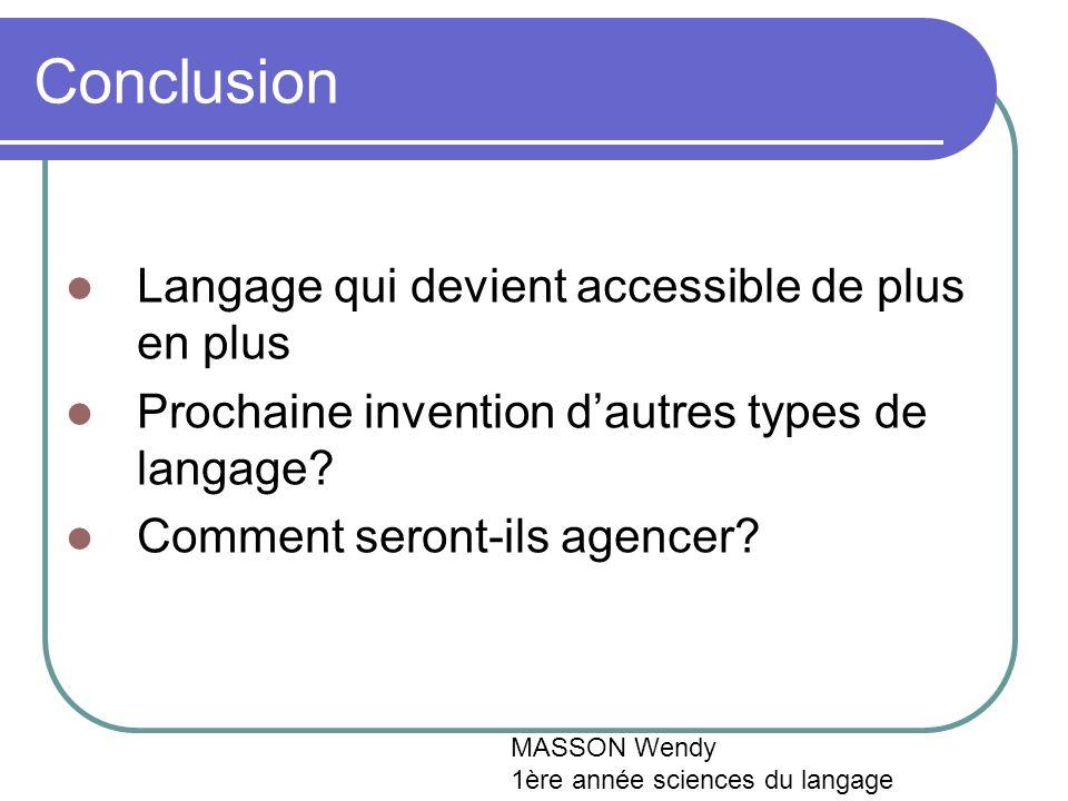 Conclusion Langage qui devient accessible de plus en plus Prochaine invention dautres types de langage.