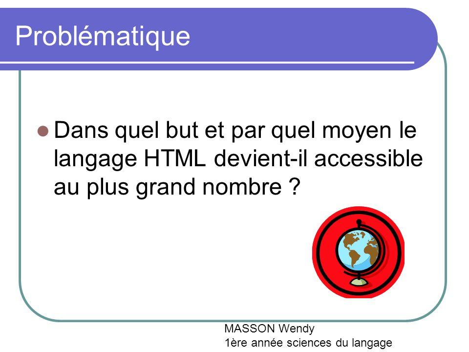 Problématique Dans quel but et par quel moyen le langage HTML devient-il accessible au plus grand nombre .