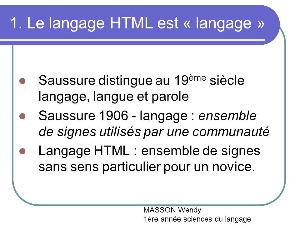 1. Le langage HTML est « langage » Saussure distingue au 19 ème siècle langage, langue et parole Saussure 1906 - langage : ensemble de signes utilisés