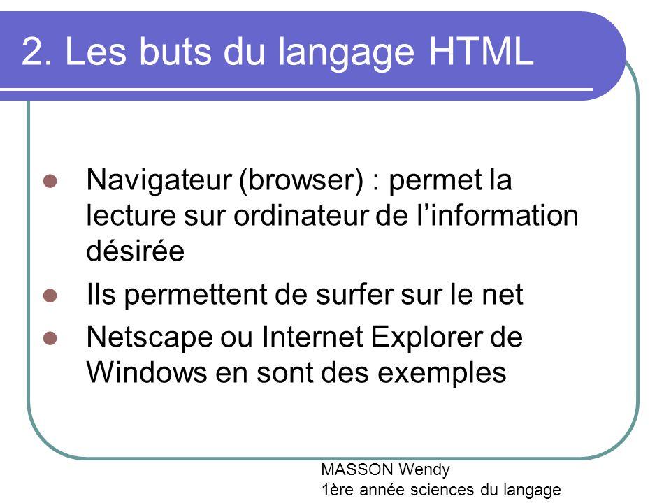 2. Les buts du langage HTML Navigateur (browser) : permet la lecture sur ordinateur de linformation désirée Ils permettent de surfer sur le net Netsca