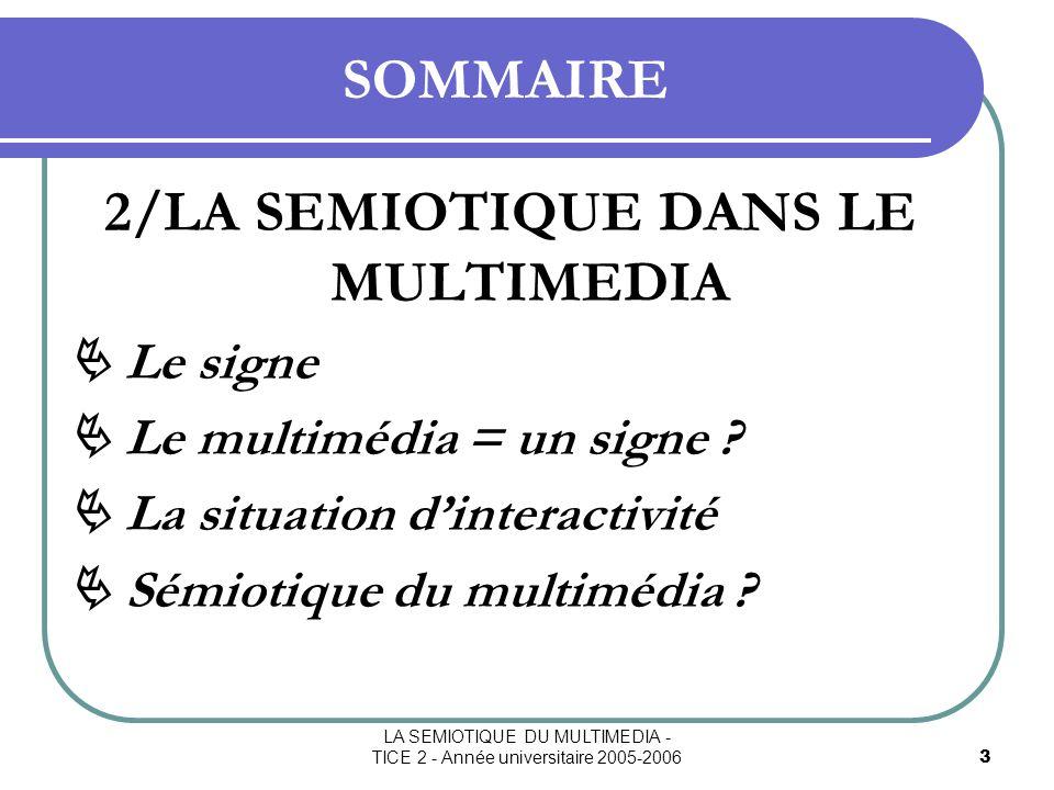 LA SEMIOTIQUE DU MULTIMEDIA - TICE 2 - Année universitaire 2005-200614 2/ LA SEMIOTIQUE DANS LE MULTIMEDIA Sémiotique du multimédia .