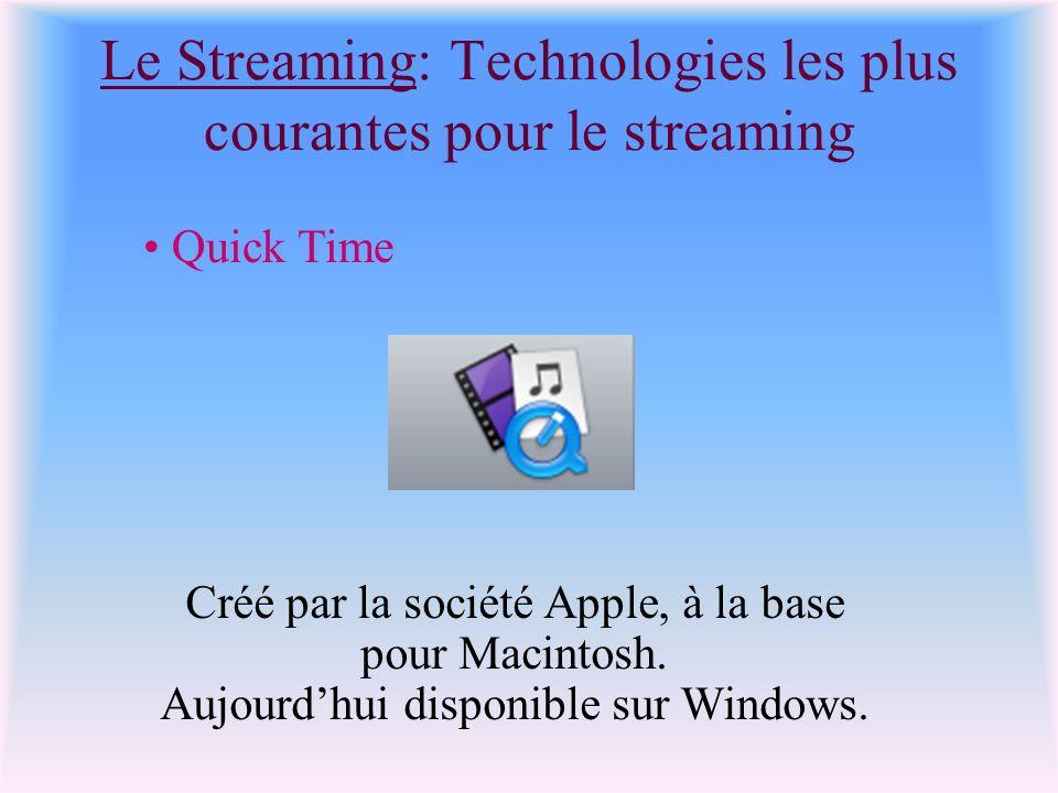 Le Streaming: Technologies les plus courantes pour le streaming Quick Time Créé par la société Apple, à la base pour Macintosh. Aujourdhui disponible