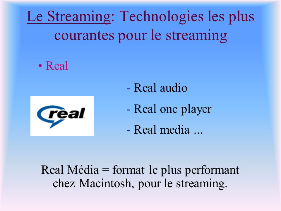 Le Streaming: Technologies les plus courantes pour le streaming Real Real Média = format le plus performant chez Macintosh, pour le streaming. - Real