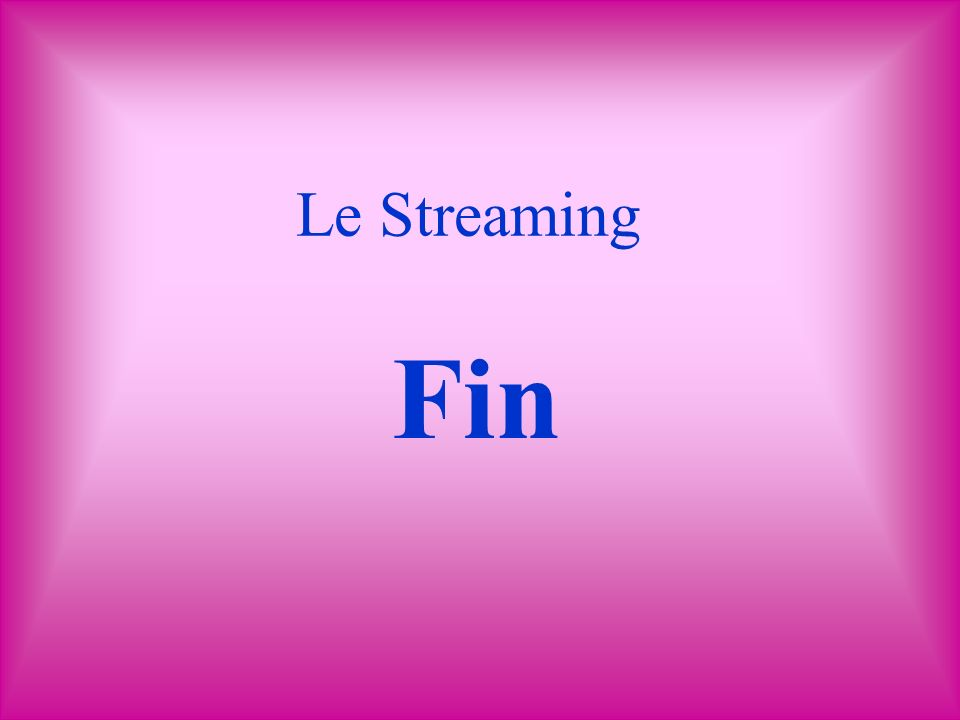 Le Streaming Fin