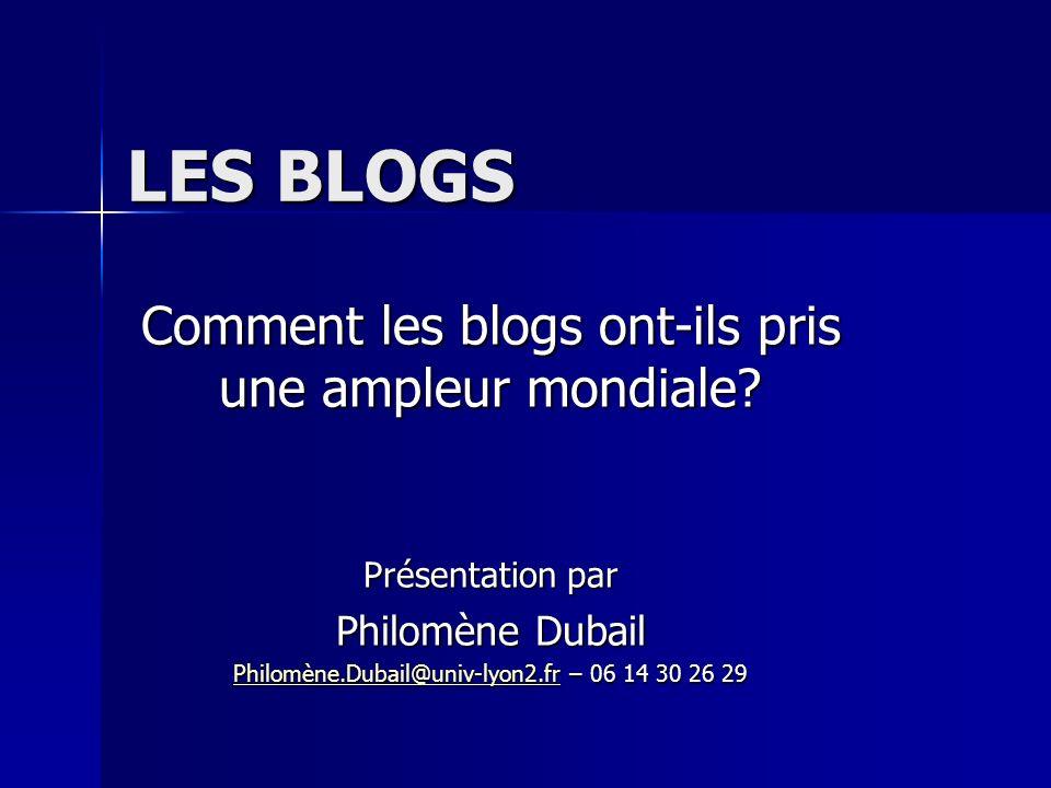 LES BLOGS LES BLOGS Comment les blogs ont-ils pris une ampleur mondiale.