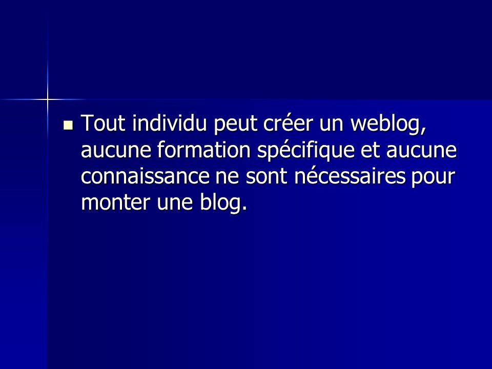 Tout individu peut créer un weblog, aucune formation spécifique et aucune connaissance ne sont nécessaires pour monter une blog.
